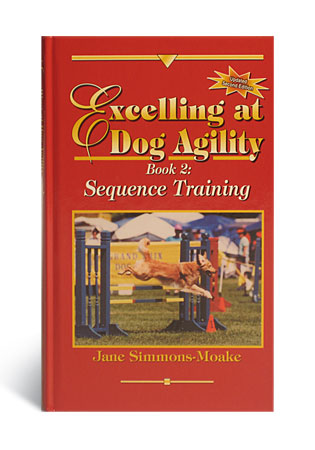 Excelling at Dog Agility Book 2 Sequence Training by Jane Simmons Moake