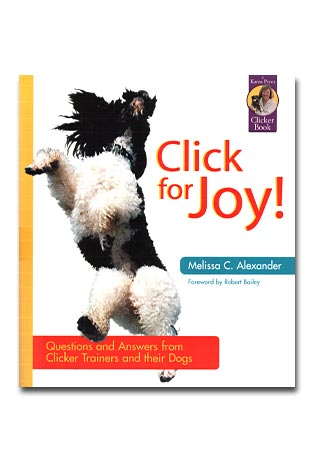 Click for Joy- Questions and Answers from Clicker Trainers and their Dogs - A Book by Melissa C. Alexander