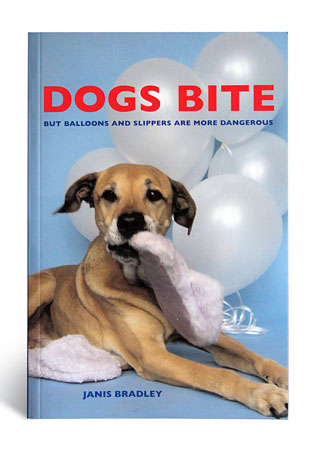 Dogs Bite But Balloons And Slippers Are More Dangerous - A Book by Janice Bradley