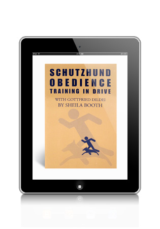 Schutzhund Obedience- Training in Drive by Sheila Booth with Gottfried Dildei eBook