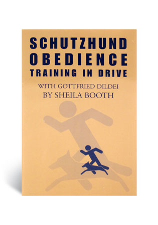 Schutzhund Obedience - Training in Drive - A Book by Sheila Booth with Gottfried Dildei