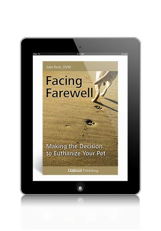 Facing Farewell- Making the Decision to Euthanize Your Pet by Julie Reck, DVM eBook