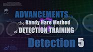 Advancements in The Randy Hare Method of Detection Training- Detection 5